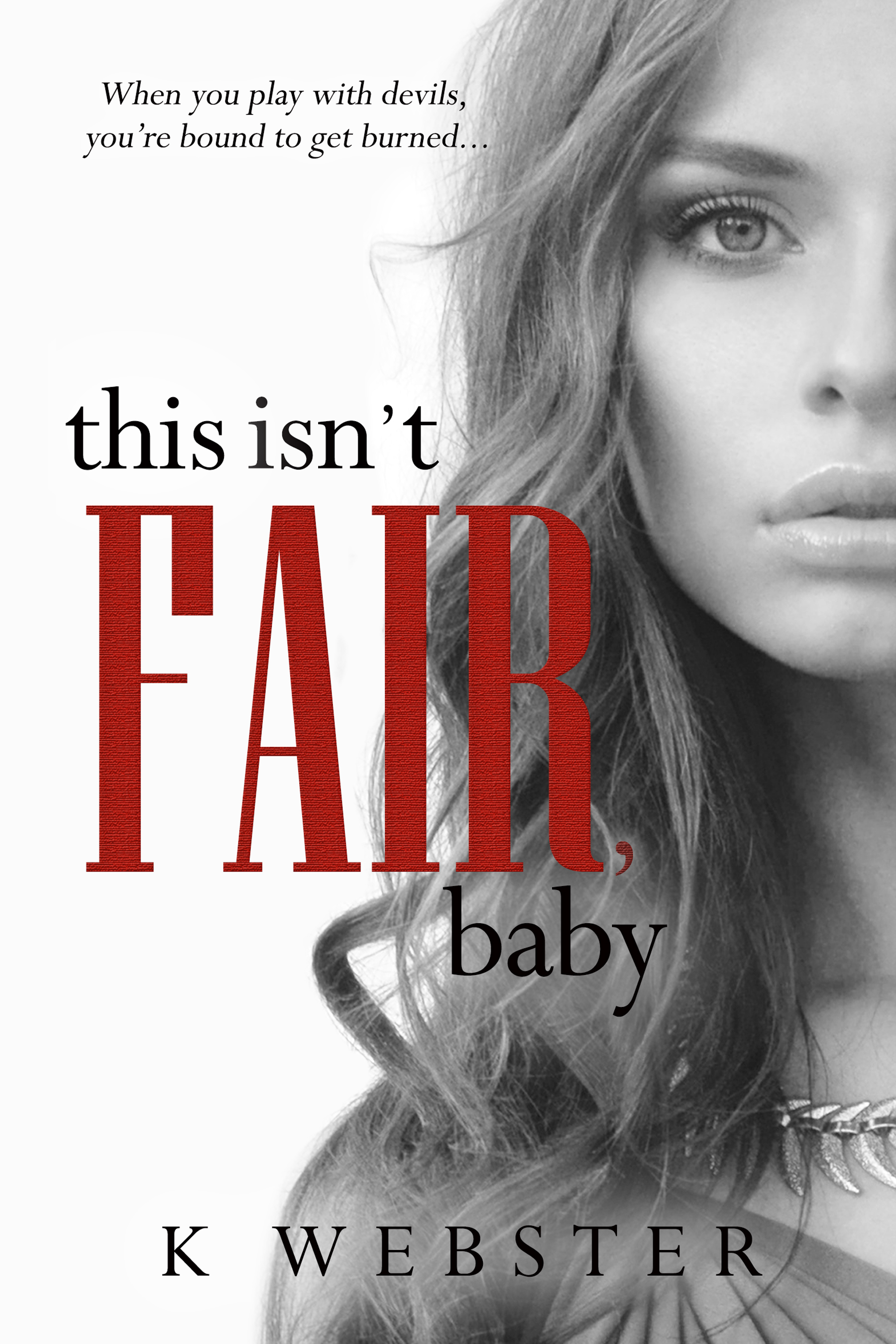 This Isn't Fair, Baby by K. Webster