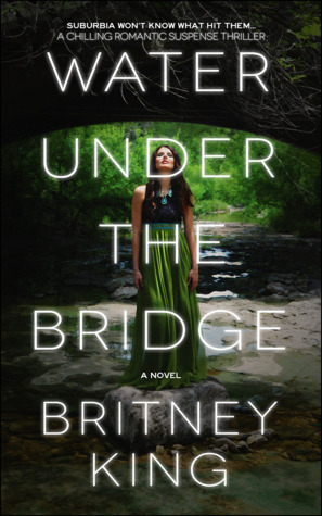 Water Under The Bridge by Britney King