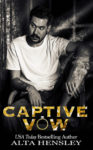 Captive Vow by Alta Hensley is Available NOW!