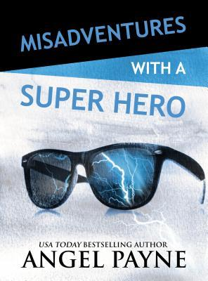 Misadventures With A Super Hero by Angel Payne