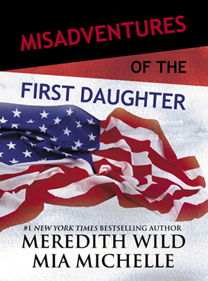 Misadventures Of The First Daughter by Meredith Wild, Mia Michelle