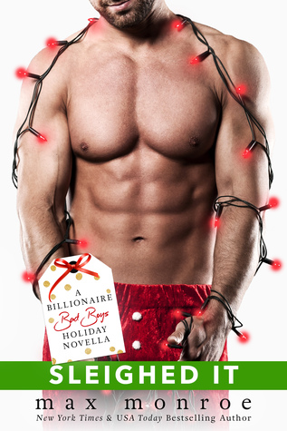 Sleighed It: A Billionaire Bad Boys Holiday Novella by Max Monroe