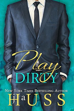 Play Dirty by J. A. Huss