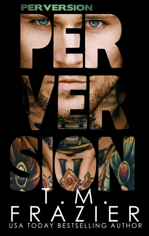 Perversion by T.M. Frazier