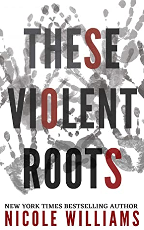 These Violent Roots by Nicole Williams